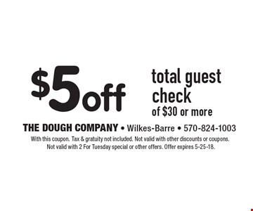 $5 off total guest check of $30 or more. With this coupon. Tax & gratuity not included. not valid with other discounts or coupons. Not valid with 2 For Tuesday special or other offers. Offer expires 5-25-18.