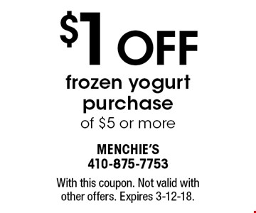 $1 OFF frozen yogurt purchase of $5 or more. With this coupon. Not valid with other offers. Expires 3-12-18.
