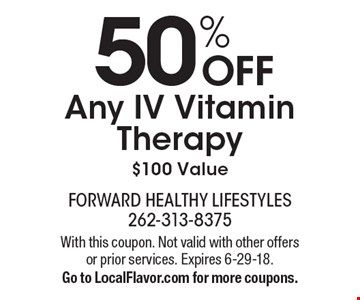50% OFF Any IV Vitamin Therapy $100 Value. With this coupon. Not valid with other offers or prior services. Expires 6-29-18. Go to LocalFlavor.com for more coupons.