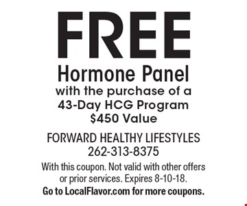 FREE Hormone Panel with the purchase of a 43-Day HCG Program $450 Value. With this coupon. Not valid with other offers or prior services. Expires 8-10-18. Go to LocalFlavor.com for more coupons.