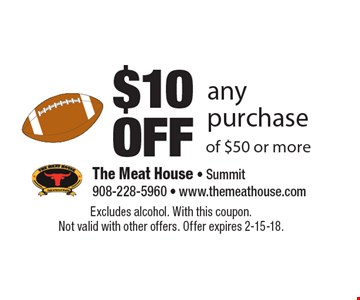 $10 OFF any purchase of $50 or more. Excludes alcohol. With this coupon. Not valid with other offers. Offer expires 2-15-18.