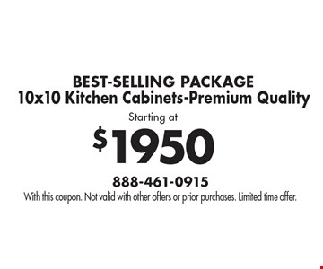 $1950 BEST-SELLING PACKAGE 10x10 Kitchen Cabinets-Premium Quality. With this coupon. Not valid with other offers or prior purchases. Limited time offer.