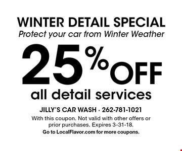 WINTER DETAIL SPECIALProtect your car from Winter Weather 25% Off all detail services . With this coupon. Not valid with other offers orprior purchases. Expires 3-31-18.Go to LocalFlavor.com for more coupons.