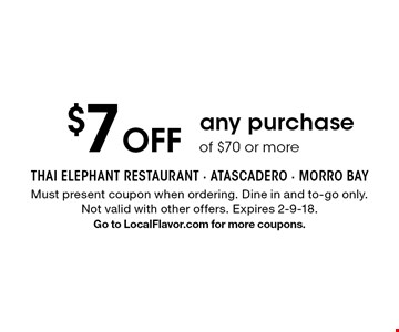 $7 off any purchase of $70 or more. Must present coupon when ordering. Dine in and to-go only. Not valid with other offers. Expires 2-9-18.Go to LocalFlavor.com for more coupons.