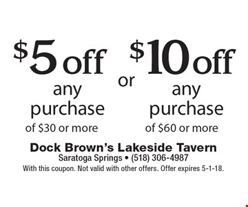 $5 off any purchase of $30 or more OR $10 off any purchase of $60 or more. With this coupon. Not valid with other offers. Offer expires 5-1-18.