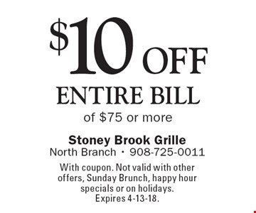 $10 off entire bill of $75 or more. With coupon. Not valid with other offers, Sunday Brunch, happy hour specials or on holidays. Expires 4-13-18.