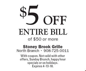 $5 off entire bill of $50 or more. With coupon. Not valid with other offers, Sunday Brunch, happy hour specials or on holidays. Expires 4-13-18.