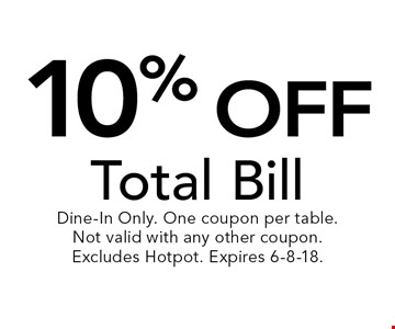 10% off Total Bill. Dine-In Only. One coupon per table. Not valid with any other coupon. Excludes Hotpot. Expires 6-8-18.