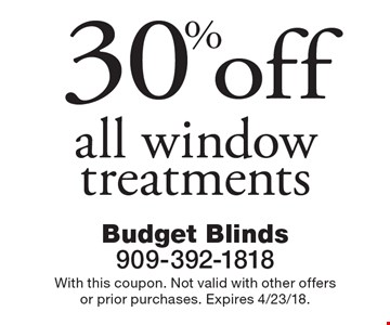 30% off all window treatments. With this coupon. Not valid with other offers or prior purchases. Expires 4/23/18.