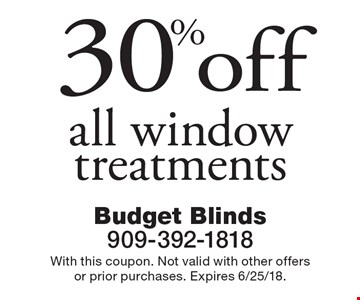 30% off all window treatments. With this coupon. Not valid with other offers or prior purchases. Expires 6/25/18.
