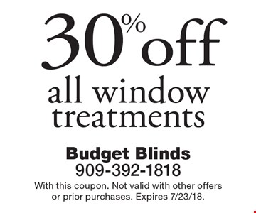 30% off all window treatments. With this coupon. Not valid with other offers or prior purchases. Expires 7/23/18.