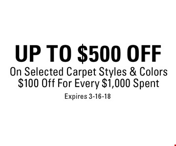 Up to $500 off On Selected Carpet Styles & Colors $100 Off For Every $1,000 Spent. Expires 3-16-18