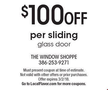 $100 OFF per sliding glass door. Must present coupon at time of estimate. Not valid with other offers or prior purchases. Offer expires 3/2/18. Go to LocalFlavor.com for more coupons.