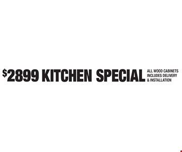 $2899 KITCHEN SPECIAL. ALL WOOD CABINETS. INCLUDES DELIVERY & INSTALLATION.