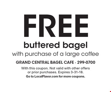 Free buttered bagel with purchase of a large coffee. With this coupon. Not valid with other offers or prior purchases. Expires 3-31-18. Go to LocalFlavor.com for more coupons.