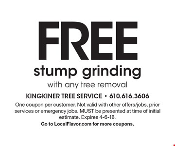 FREEstump grinding with any tree removal. One coupon per customer. Not valid with other offers/jobs, prior services or emergency jobs. MUST be presented at time of initial estimate. Expires 4-6-18. Go to LocalFlavor.com for more coupons.