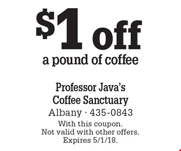 $1 off a pound of coffee. With this coupon. Not valid with other offers. Expires 5/1/18.