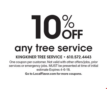 10% OFF any tree service. One coupon per customer. Not valid with other offers/jobs, prior services or emergency jobs. MUST be presented at time of initial estimate Expires 4-6-18. Go to LocalFlavor.com for more coupons.