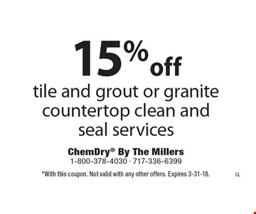 15% off tile and grout or granite countertop clean and seal services. *With this coupon. Not valid with any other offers. Expires 3-31-18.