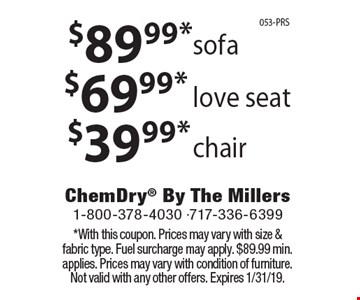 $39.99* chair,  $69.99* love seat, $89.99* sofa *With this coupon. Prices may vary with size & fabric type. Fuel surcharge may apply. $89.99 min. applies. Prices may vary with condition of furniture. Not valid with any other offers. Expires 1/31/19.