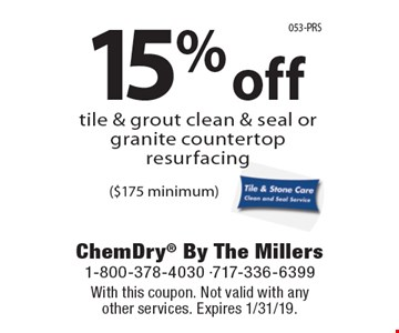 15% off tile & grout clean & seal or granite countertop resurfacing ($175 minimum). With this coupon. Not valid with anyother services. Expires 1/31/19.