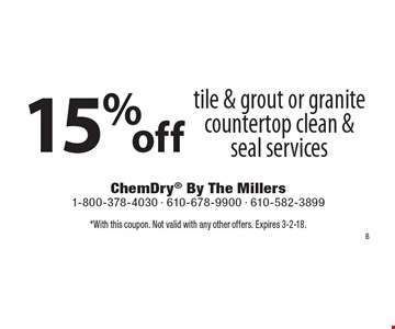 15%off tile & grout or granite countertop clean & seal services. *With this coupon. Not valid with any other offers. Expires 3-2-18.