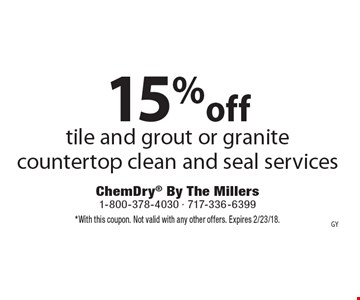 15% off tile and grout or granite countertop clean and seal services. *With this coupon. Not valid with any other offers. Expires 2/23/18.