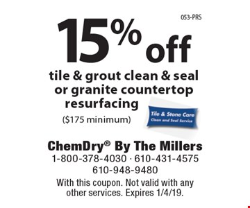 15% off tile & grout clean & seal or granite countertop resurfacing ($175 minimum). With this coupon. Not valid with any other services. Expires 1/4/19.