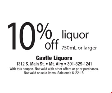 10% off liquor 750mL or larger. With this coupon. Not valid with other offers or prior purchases. Not valid on sale items. Sale ends 6-22-18.
