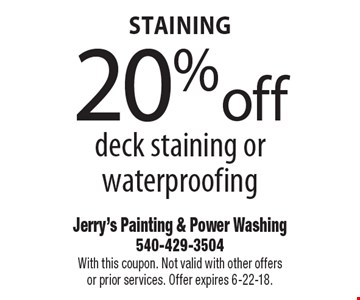 Staining 20% off deck staining or waterproofing. With this coupon. Not valid with other offers or prior services. Offer expires 6-22-18.