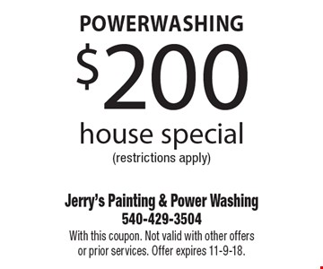 Powerwashing $200 house special (restrictions apply). With this coupon. Not valid with other offers or prior services. Offer expires 11-9-18.