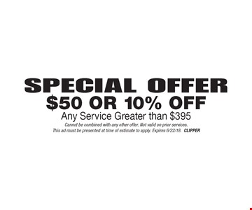 Special Offer: $50 Or 10% Off Any Service Greater than $395. Cannot be combined with any other offer. Not valid on prior services.This ad must be presented at time of estimate to apply. Expires 6/22/18.CLIPPER