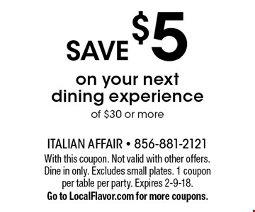 Save $5 on your next dining experience of $30 or more. With this coupon. Not valid with other offers. Dine in only. Excludes small plates. 1 coupon per table per party. Expires 2-9-18. Go to LocalFlavor.com for more coupons.