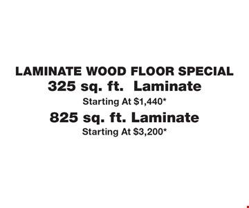 Laminate Wood Floor Special. 325 sq. ft. Laminate. Starting at $1,440*. 825 sq. ft. Laminate. Starting at $3,200*.