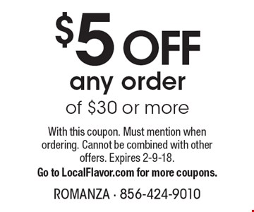 $5 OFF any order of $30 or more. With this coupon. Must mention when ordering. Cannot be combined with other offers. Expires 2-9-18. Go to LocalFlavor.com for more coupons.