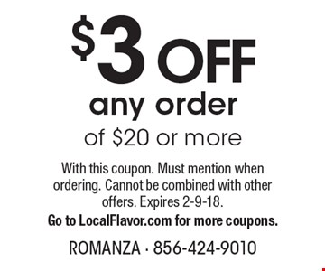 $3 OFF any order of $20 or more. With this coupon. Must mention when ordering. Cannot be combined with other offers. Expires 2-9-18. Go to LocalFlavor.com for more coupons.