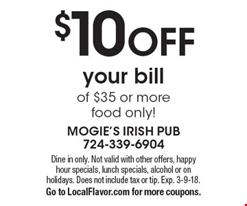 $10 off your bill of $35 or more. Food only! Dine in only. Not valid with other offers, happy hour specials, lunch specials, alcohol or on holidays. Does not include tax or tip. Exp. 3-9-18. Go to LocalFlavor.com for more coupons.