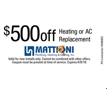 $500 off Heating or AC Replacement. Valid for new installs only. Cannot be combined with other offers. Coupon must be present at time of service. Expires 6/8/18.