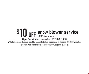 $10 Off Snow Blower Service Of $50 Or More. With this coupon. Coupon must be presented when equipment is dropped off. Most vehicles. Not valid with other offers or prior services. Expires 2-23-18.