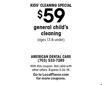 Kids' Cleaning Special $59 general child's cleaning (ages 13 & under). With this coupon. Not valid with other offers. Expires 3-24-18. Go to LocalFlavor.com for more coupons.