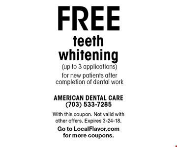 Free teeth whitening (up to 3 applications) for new patients after completion of dental work. With this coupon. Not valid with other offers. Expires 3-24-18. Go to LocalFlavor.com for more coupons.