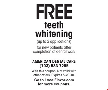 Free teeth whitening (up to 3 applications) for new patients after completion of dental work. With this coupon. Not valid with other offers. Expires 5-28-18. Go to LocalFlavor.com for more coupons.