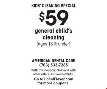Kids' Cleaning Special $59 general child's cleaning (ages 13 & under). With this coupon. Not valid with other offers. Expires 5-28-18. Go to LocalFlavor.com for more coupons.