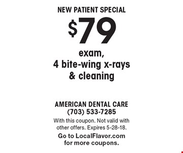 New Patient Special $79 exam, 4 bite-wing x-rays & cleaning. With this coupon. Not valid with other offers. Expires 5-28-18. Go to LocalFlavor.com for more coupons.