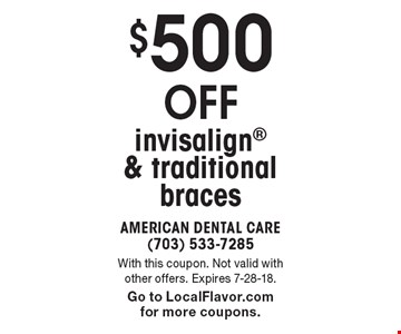 $500 off invisalign & traditional braces. With this coupon. Not valid with other offers. Expires 7-28-18. Go to LocalFlavor.com for more coupons.