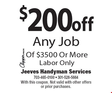 $200off Any Job Of $3500 Or More. Labor Only. With this coupon. Not valid with other offers or prior purchases.