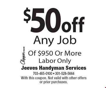 $50off Any Job Of $950 Or More. Labor Only. With this coupon. Not valid with other offers or prior purchases.