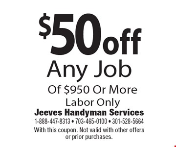 $50off Any Job Of $950 Or MoreLabor Only. With this coupon. Not valid with other offers or prior purchases.