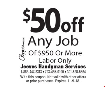 $50 off Any Job Of $950 Or More. Labor Only. With this coupon. Not valid with other offers or prior purchases. Expires 11-9-18.
