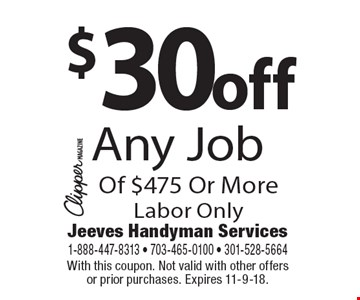 $30 off Any Job Of $475 Or More. Labor Only. With this coupon. Not valid with other offers or prior purchases. Expires 11-9-18.
